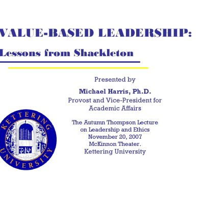 VALUE-BASED LEADERSHIP: Lessons from Shackleton, Michael Harris PhD, Provost Kettering University